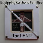 Equipping Catholic Families              …for LENT!