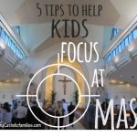 5 Tips to Help KIDS Focus at Mass